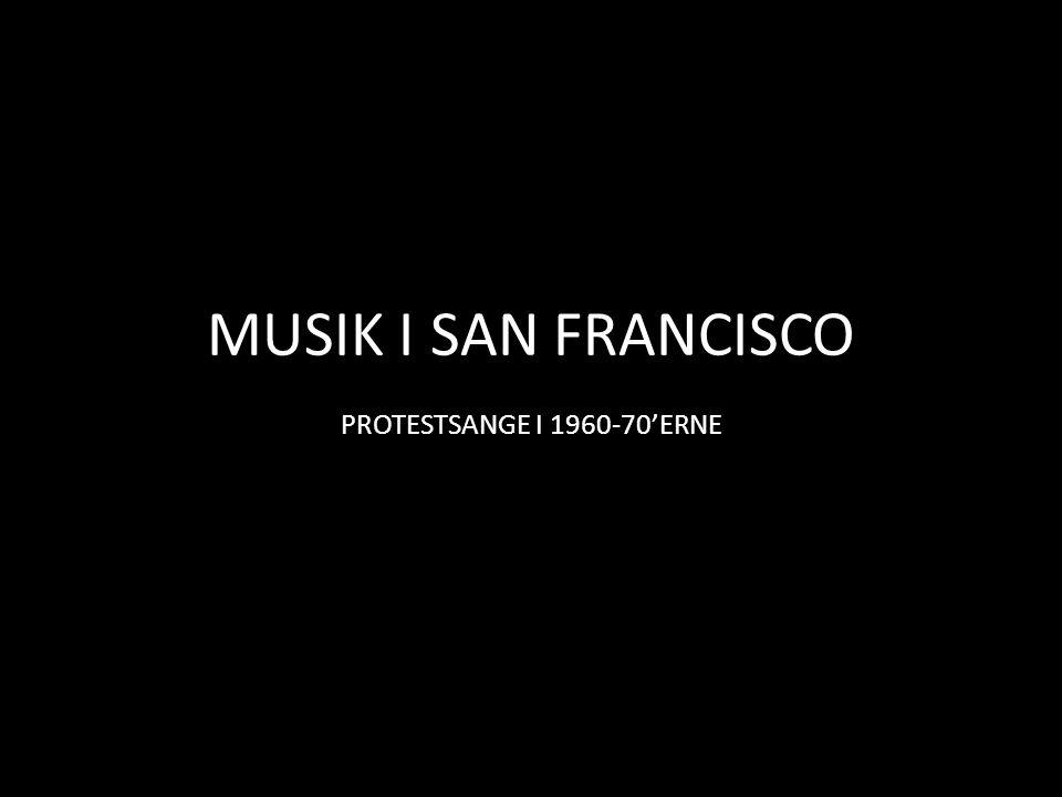 MUSIK I SAN FRANCISCO PROTESTSANGE I 1960-70'ERNE