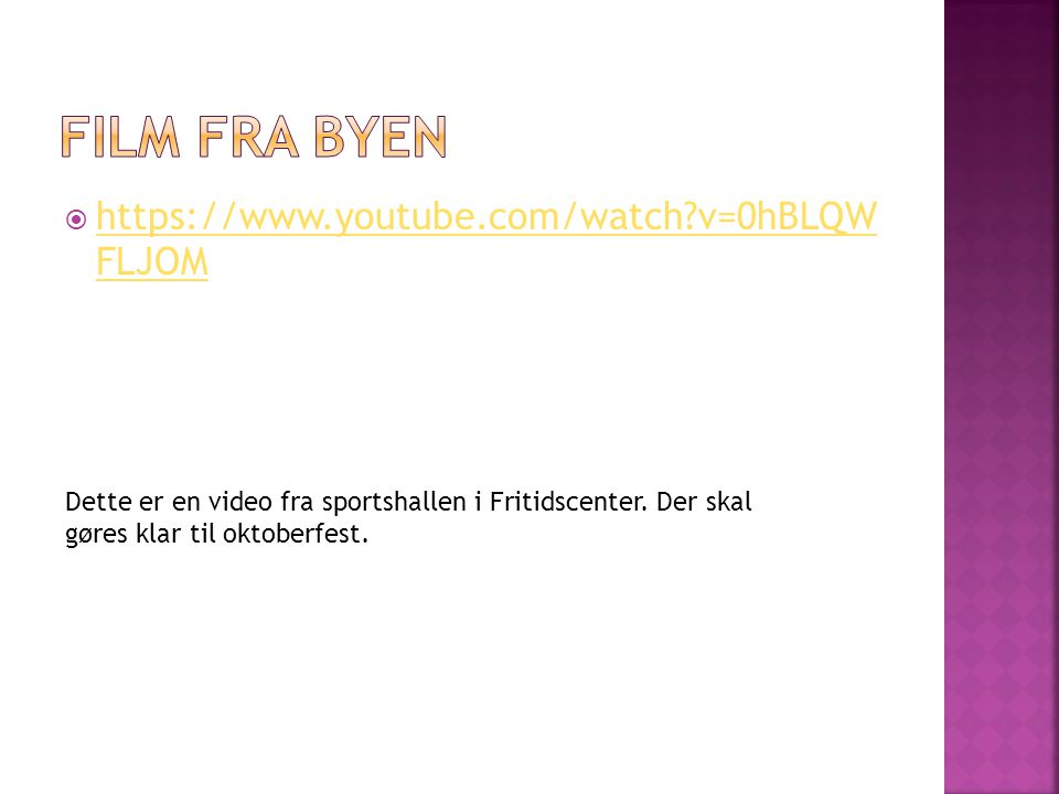 Film fra Byen https://www.youtube.com/watch v=0hBLQW FLJOM
