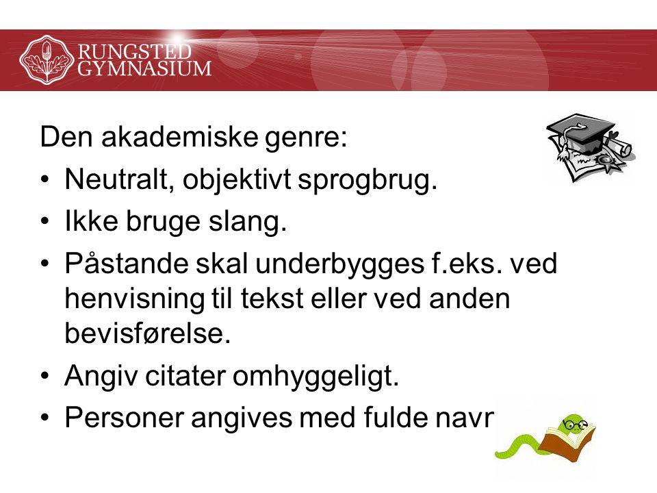 Den akademiske genre: Neutralt, objektivt sprogbrug. Ikke bruge slang.