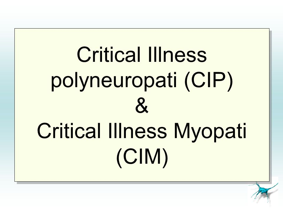 Critical Illness polyneuropati (CIP) & Critical Illness Myopati (CIM)
