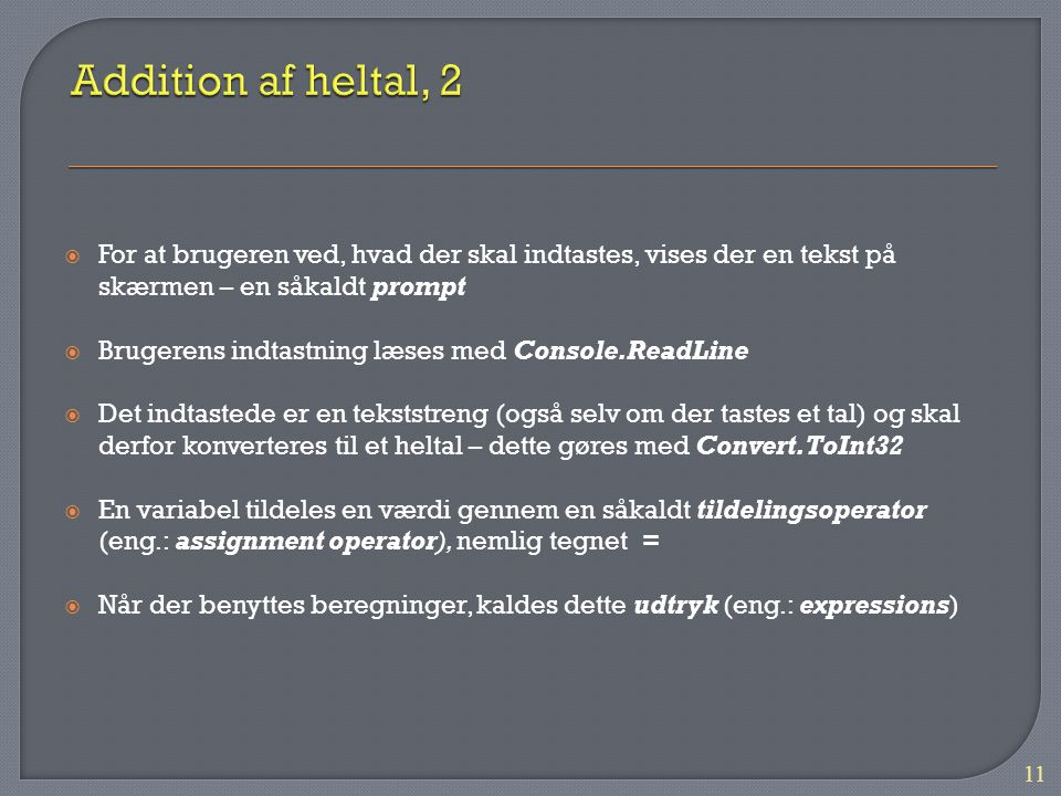 Addition af heltal, 2 For at brugeren ved, hvad der skal indtastes, vises der en tekst på skærmen – en såkaldt prompt.