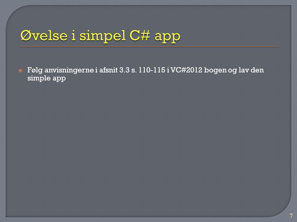 Øvelse i simpel C# app Følg anvisningerne i afsnit 3.3 s.