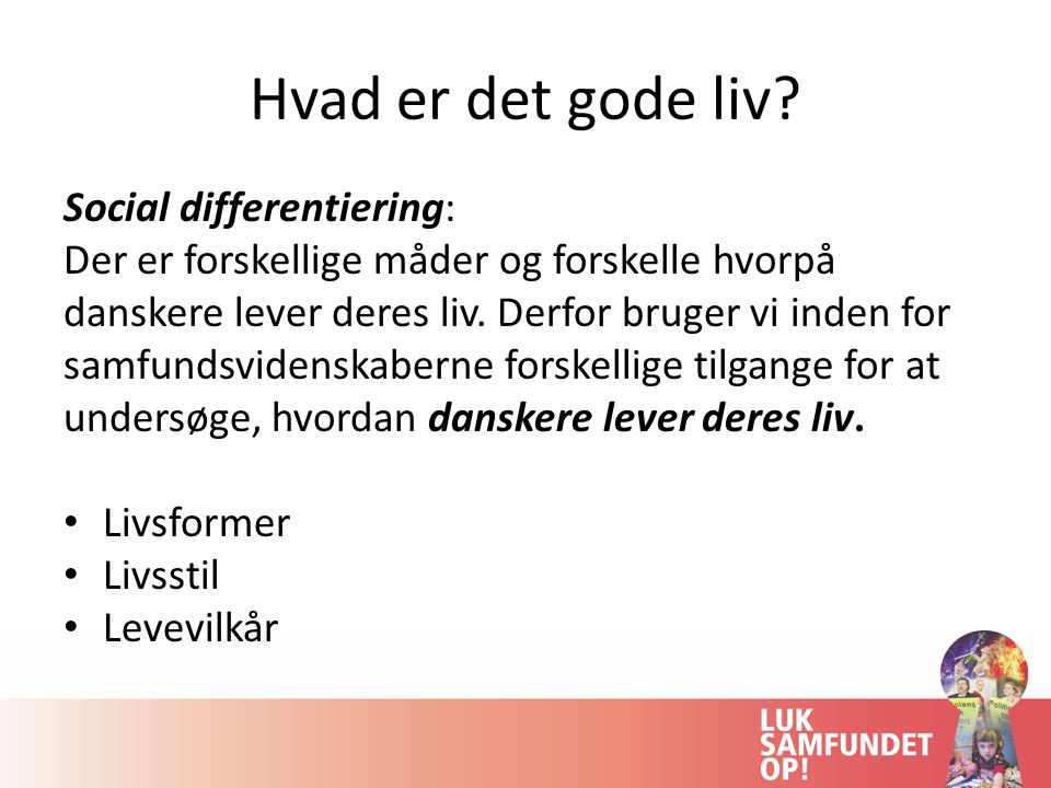 Hvad er det gode liv Social differentiering: