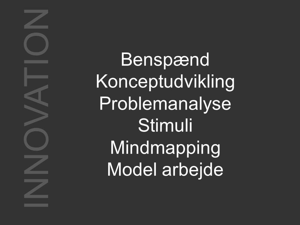 INNOVATION Benspænd Konceptudvikling Problemanalyse Stimuli