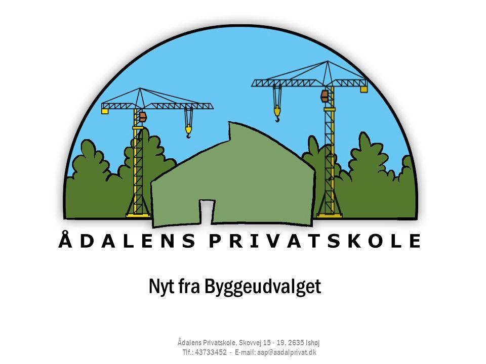 Nyt fra Byggeudvalget Ådalens Privatskole, Skovvej 15 - 19, 2635 Ishøj