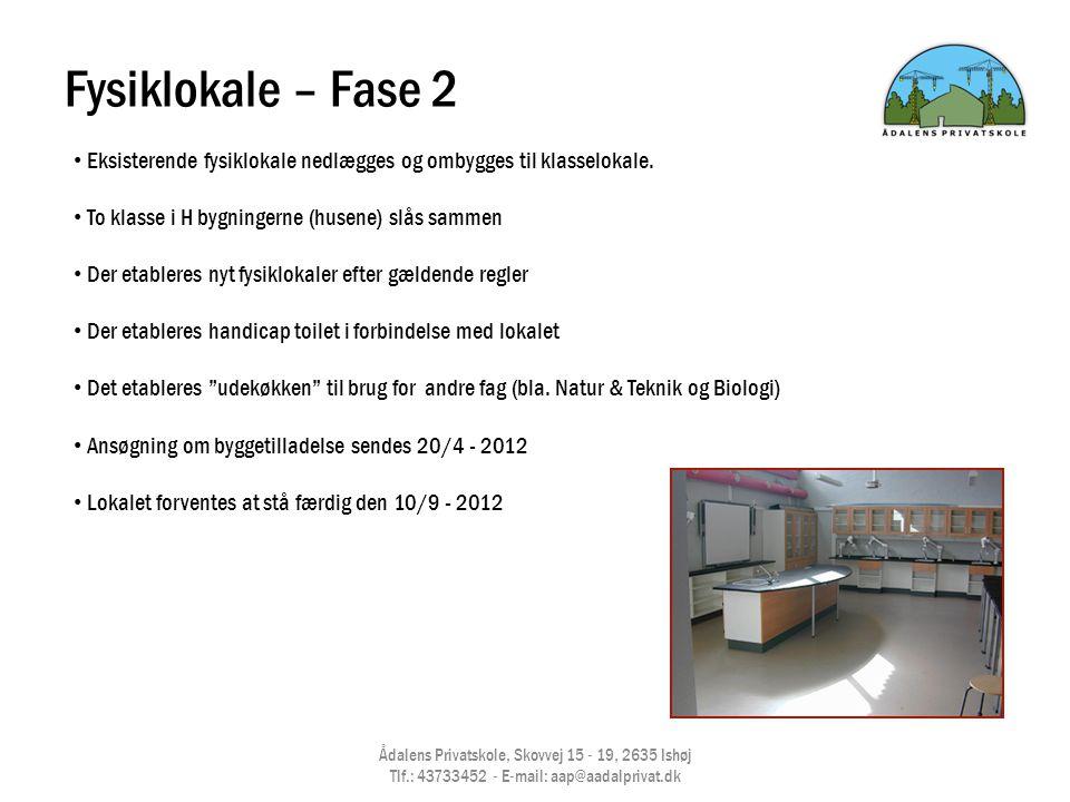 Fysiklokale – Fase 2 Eksisterende fysiklokale nedlægges og ombygges til klasselokale. To klasse i H bygningerne (husene) slås sammen.