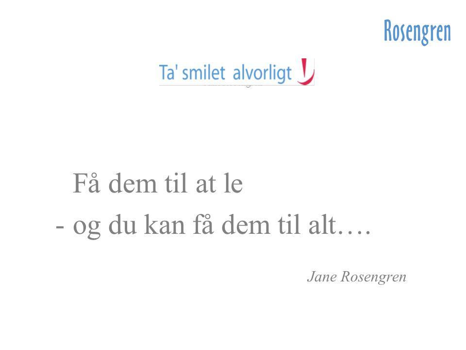 Få dem til at le og du kan få dem til alt…. Jane Rosengren