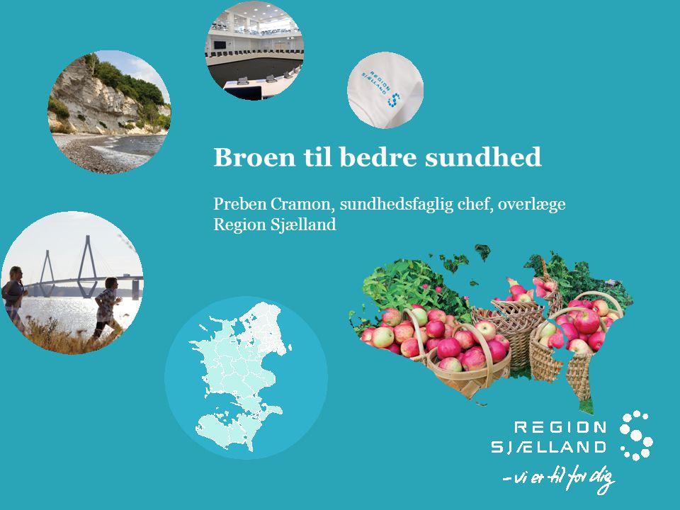 Broen til bedre sundhed Preben Cramon, sundhedsfaglig chef, overlæge Region Sjælland