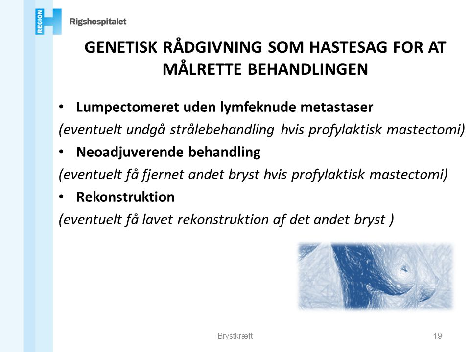 GENETISK RÅDGIVNING SOM HASTESAG FOR AT MÅLRETTE BEHANDLINGEN