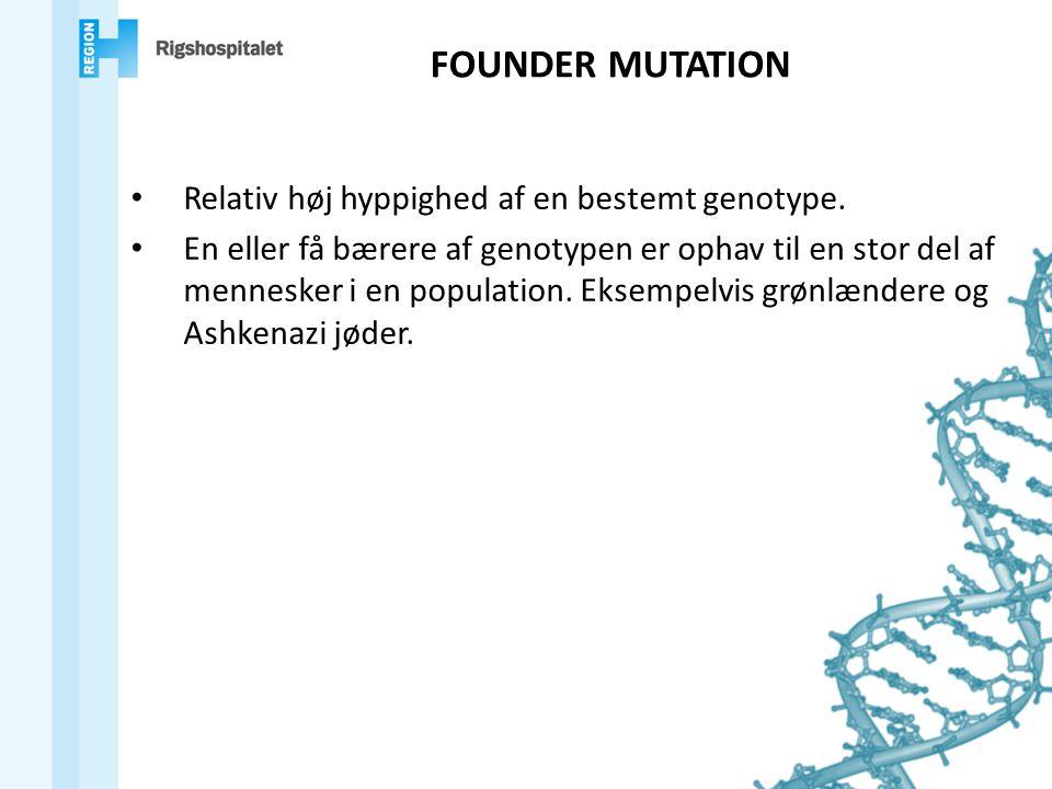 FOUNDER MUTATION Relativ høj hyppighed af en bestemt genotype.