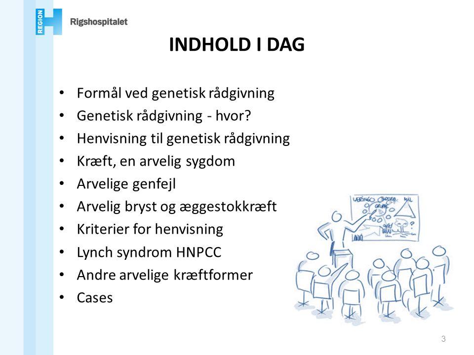INDHOLD I DAG Formål ved genetisk rådgivning