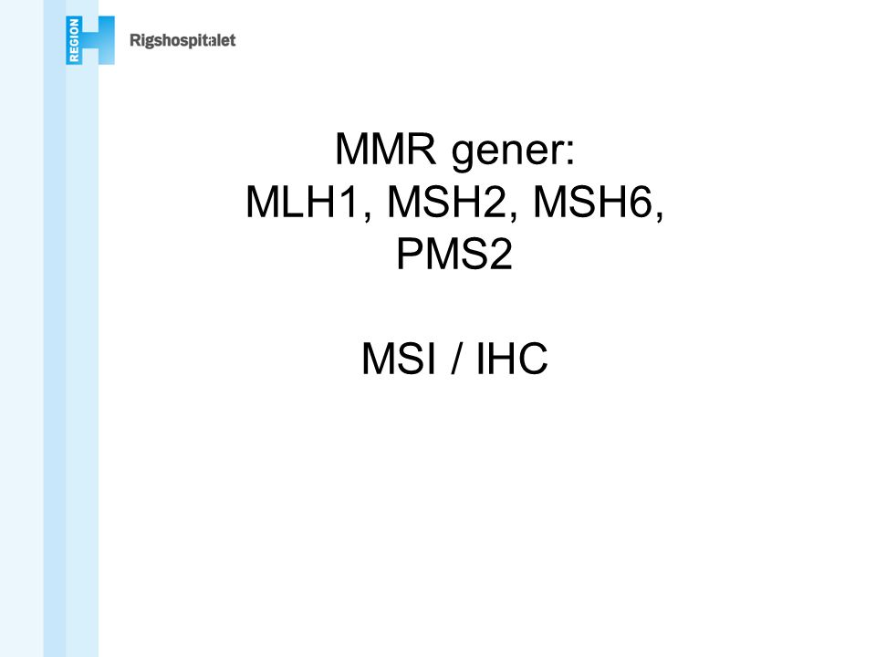 MMR gener: MLH1, MSH2, MSH6, PMS2 MSI / IHC