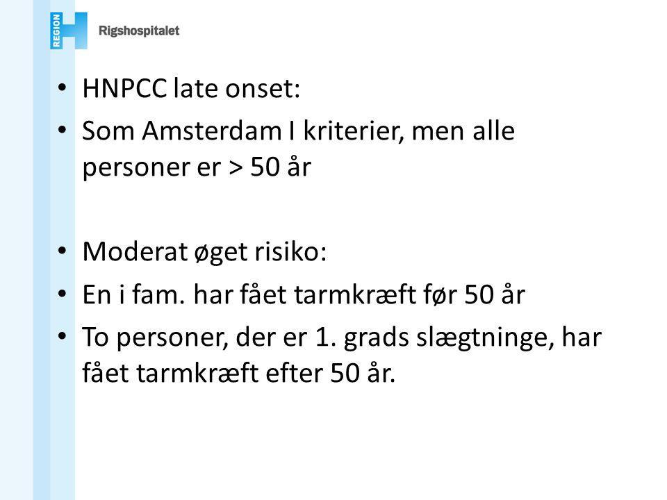HNPCC late onset: Som Amsterdam I kriterier, men alle personer er > 50 år. Moderat øget risiko: En i fam. har fået tarmkræft før 50 år.