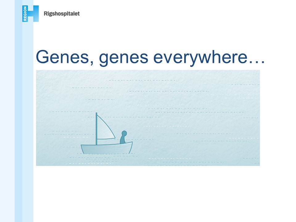 Genes, genes everywhere…