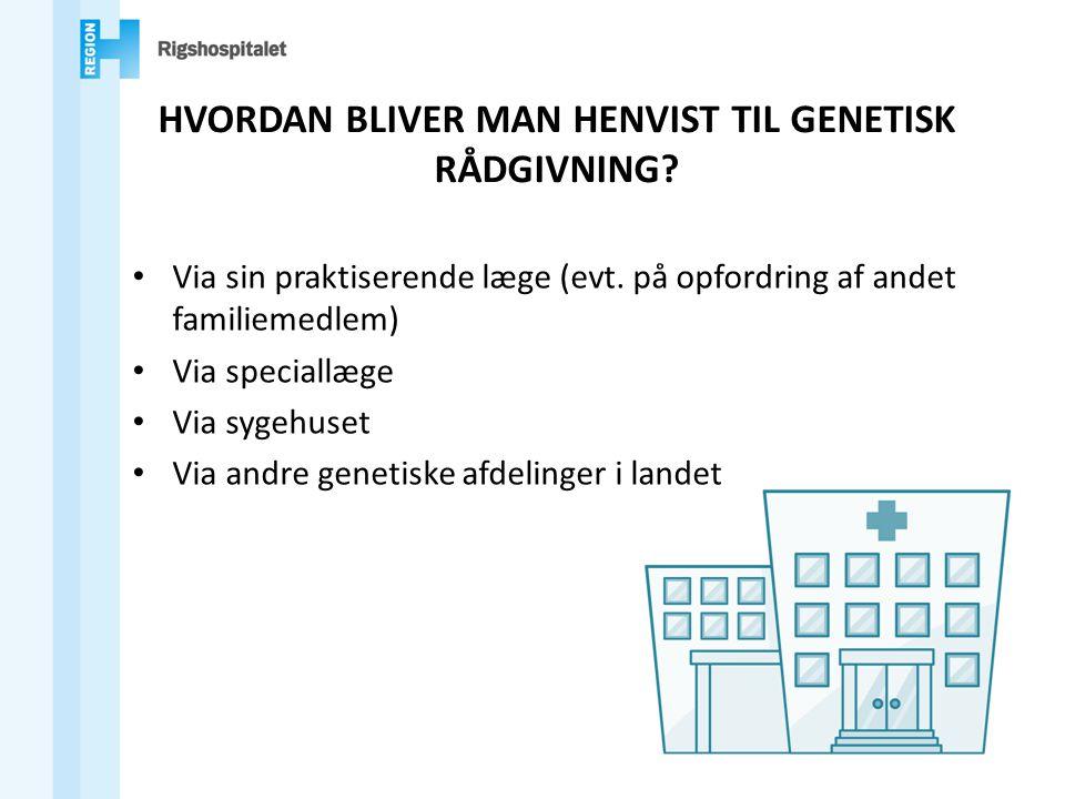 HVORDAN BLIVER MAN HENVIST TIL GENETISK RÅDGIVNING