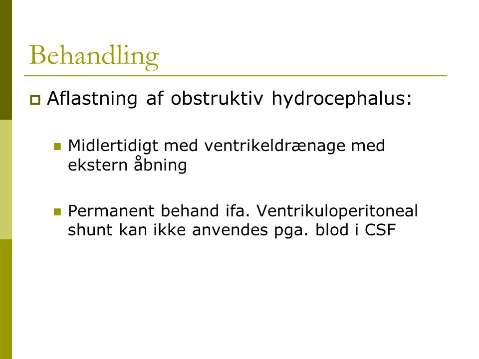 Behandling Aflastning af obstruktiv hydrocephalus: