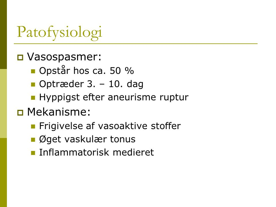 Patofysiologi Vasospasmer: Mekanisme: Opstår hos ca. 50 %
