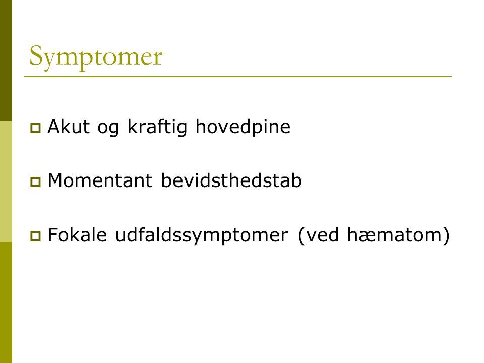 Symptomer Akut og kraftig hovedpine Momentant bevidsthedstab