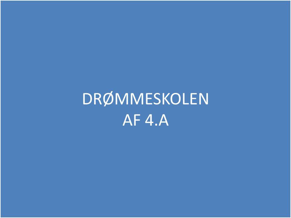DRØMMESKOLEN AF 4.A