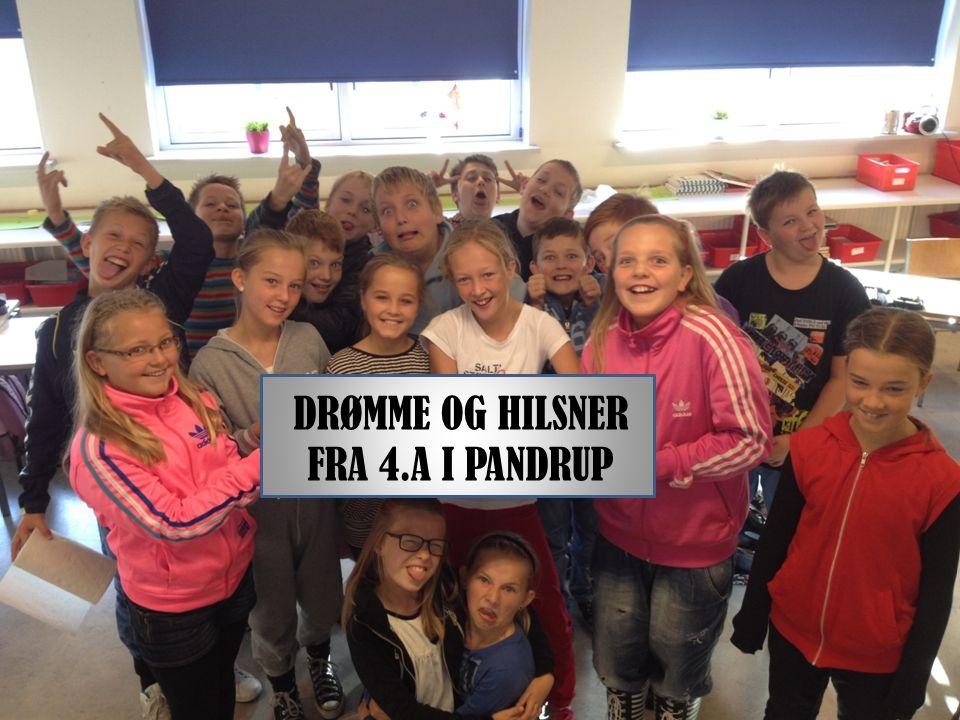 DRØMME OG HILSNER FRA 4.A I PANDRUP
