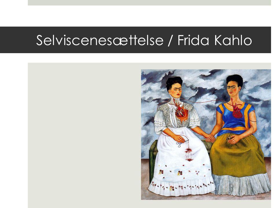 Selviscenesættelse / Frida Kahlo