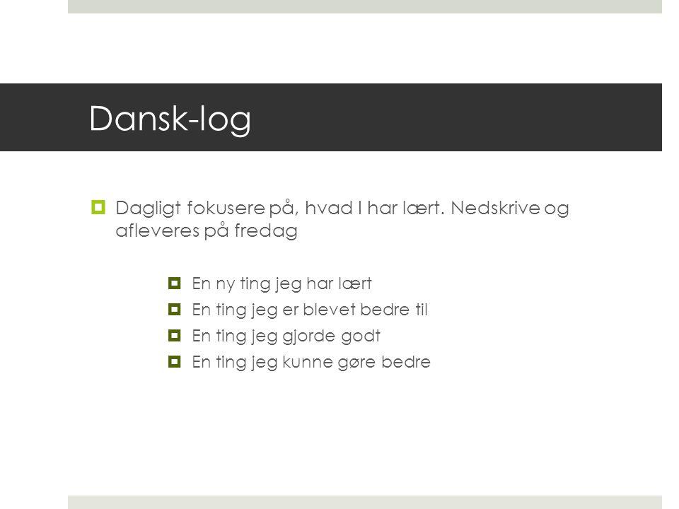 Dansk-log Dagligt fokusere på, hvad I har lært. Nedskrive og afleveres på fredag. En ny ting jeg har lært.