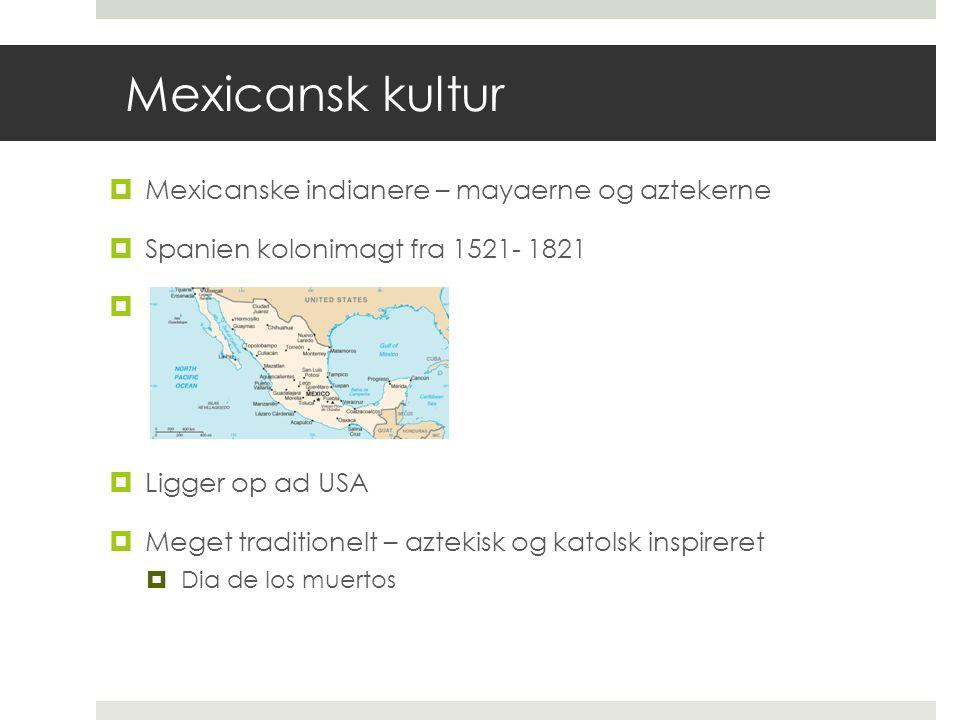 Mexicansk kultur Mexicanske indianere – mayaerne og aztekerne