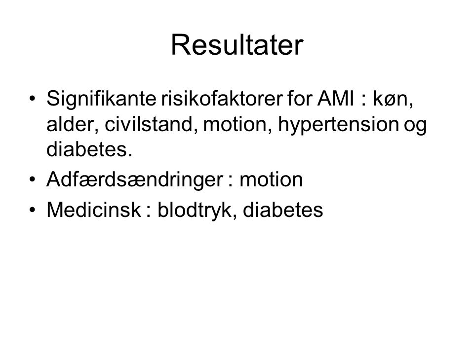 Resultater Signifikante risikofaktorer for AMI : køn, alder, civilstand, motion, hypertension og diabetes.