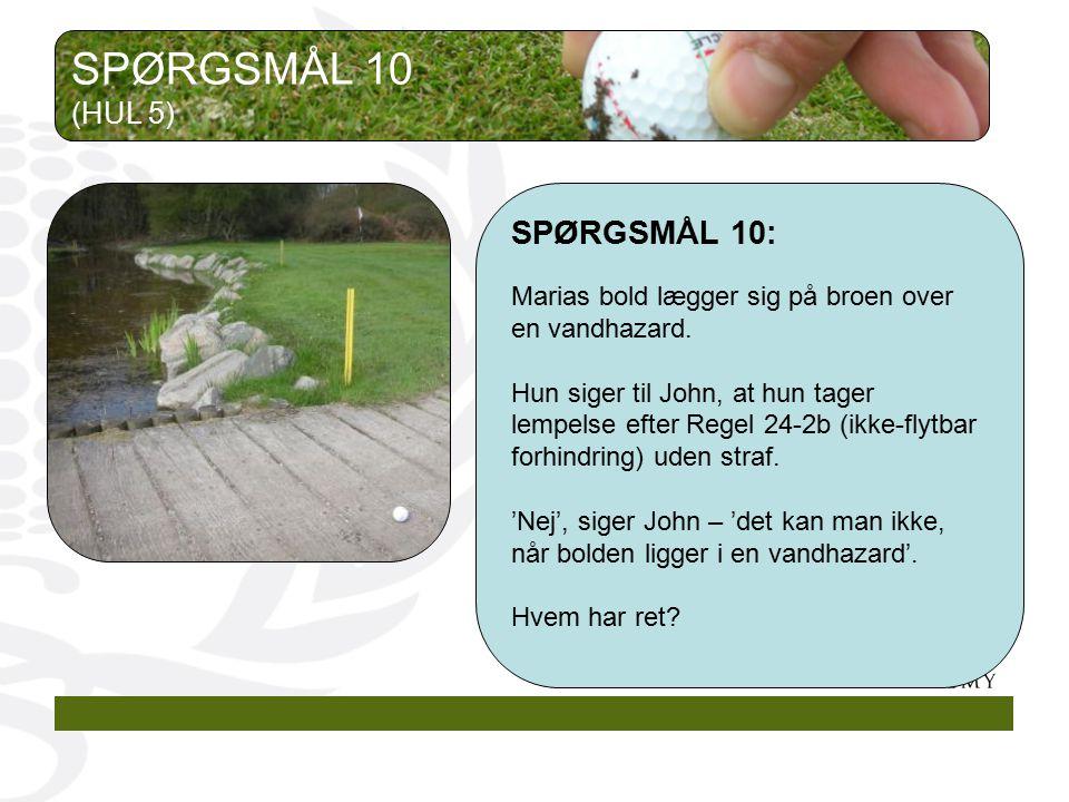 SPØRGSMÅL 10 SPØRGSMÅL 10: (HUL 5)