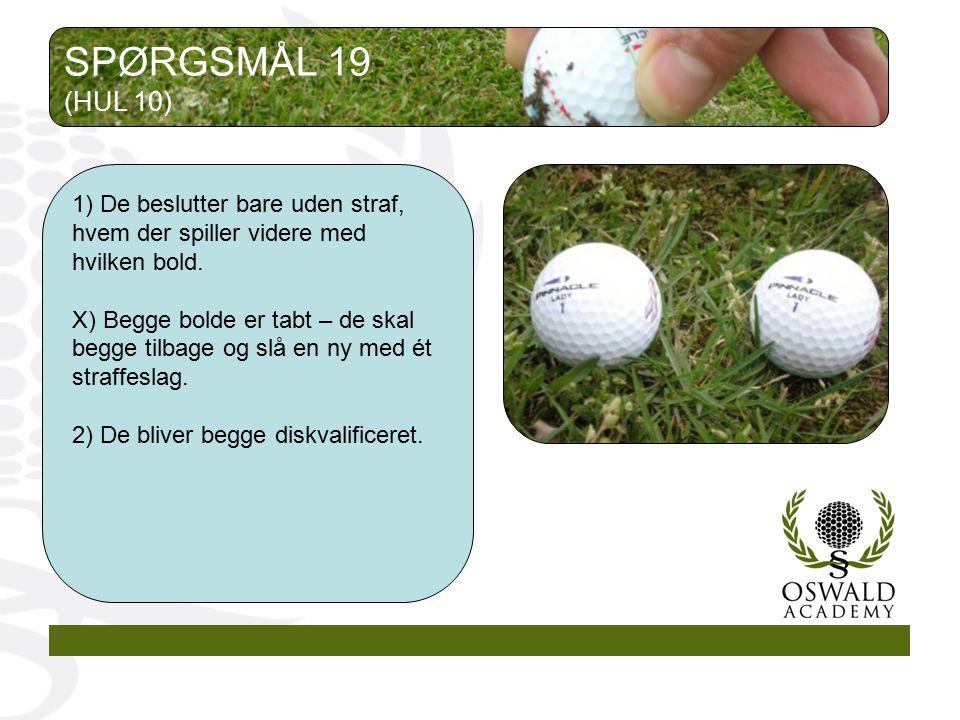 SPØRGSMÅL 19 (HUL 10) 1) De beslutter bare uden straf, hvem der spiller videre med hvilken bold.