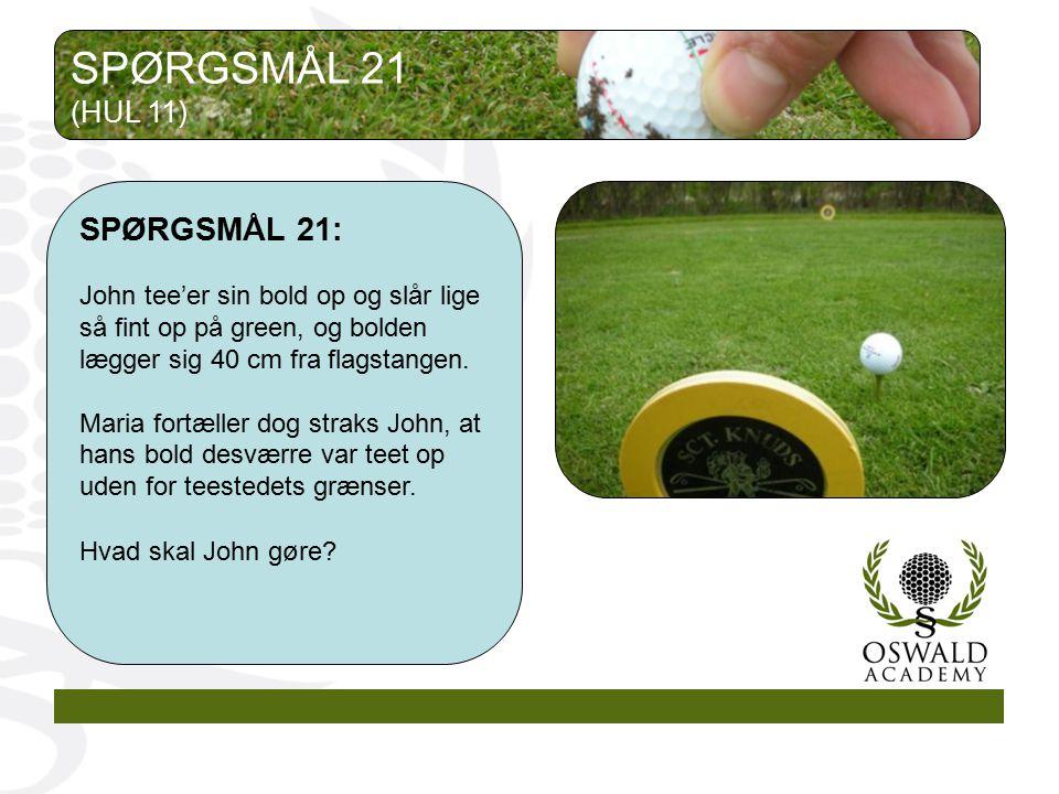SPØRGSMÅL 21 SPØRGSMÅL 21: (HUL 11)