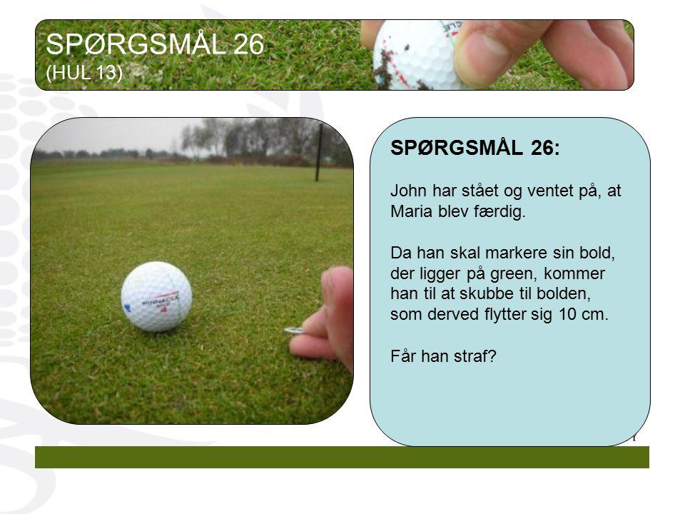 SPØRGSMÅL 26 SPØRGSMÅL 26: (HUL 13)
