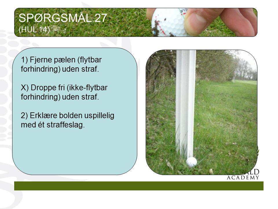 SPØRGSMÅL 27 (HUL 14) 1) Fjerne pælen (flytbar forhindring) uden straf. X) Droppe fri (ikke-flytbar forhindring) uden straf.