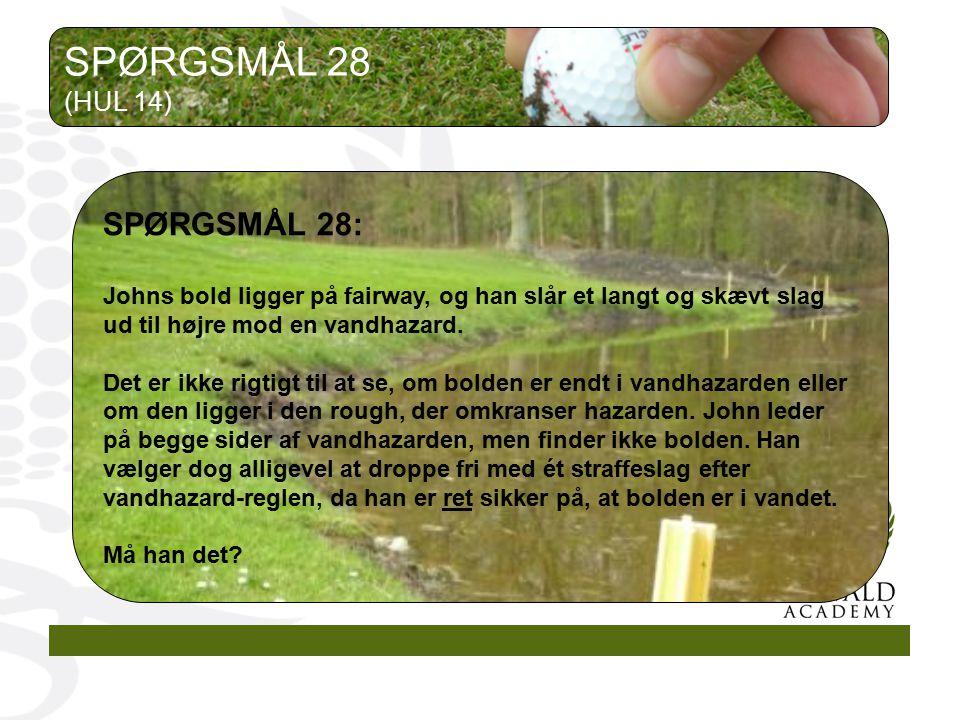 SPØRGSMÅL 28 SPØRGSMÅL 28: (HUL 14)