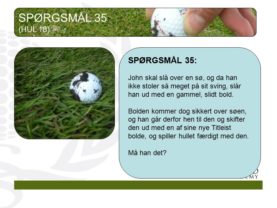 SPØRGSMÅL 35 SPØRGSMÅL 35: (HUL 18)