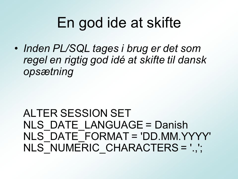 En god ide at skifte Inden PL/SQL tages i brug er det som regel en rigtig god idé at skifte til dansk opsætning.