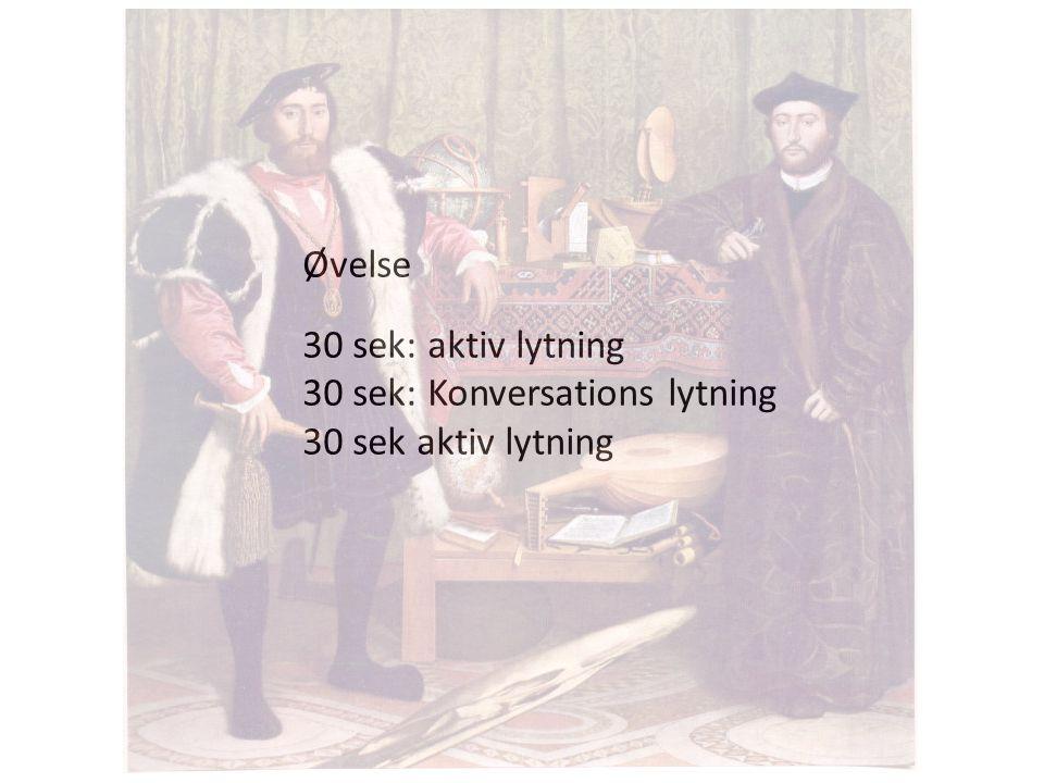 Øvelse 30 sek: aktiv lytning 30 sek: Konversations lytning 30 sek aktiv lytning