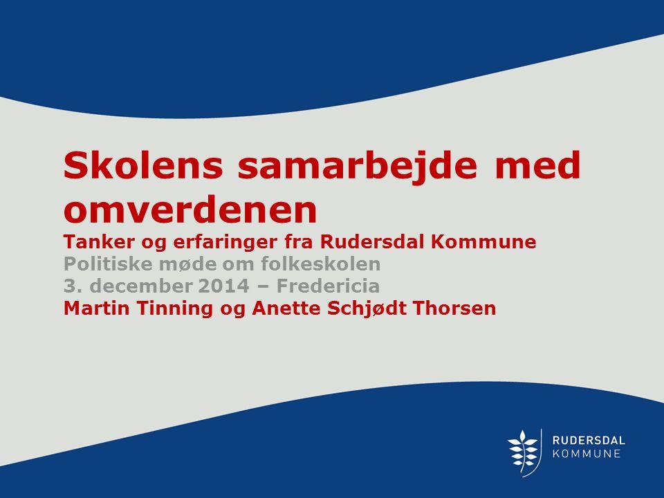 Skolens samarbejde med omverdenen Tanker og erfaringer fra Rudersdal Kommune Politiske møde om folkeskolen 3.