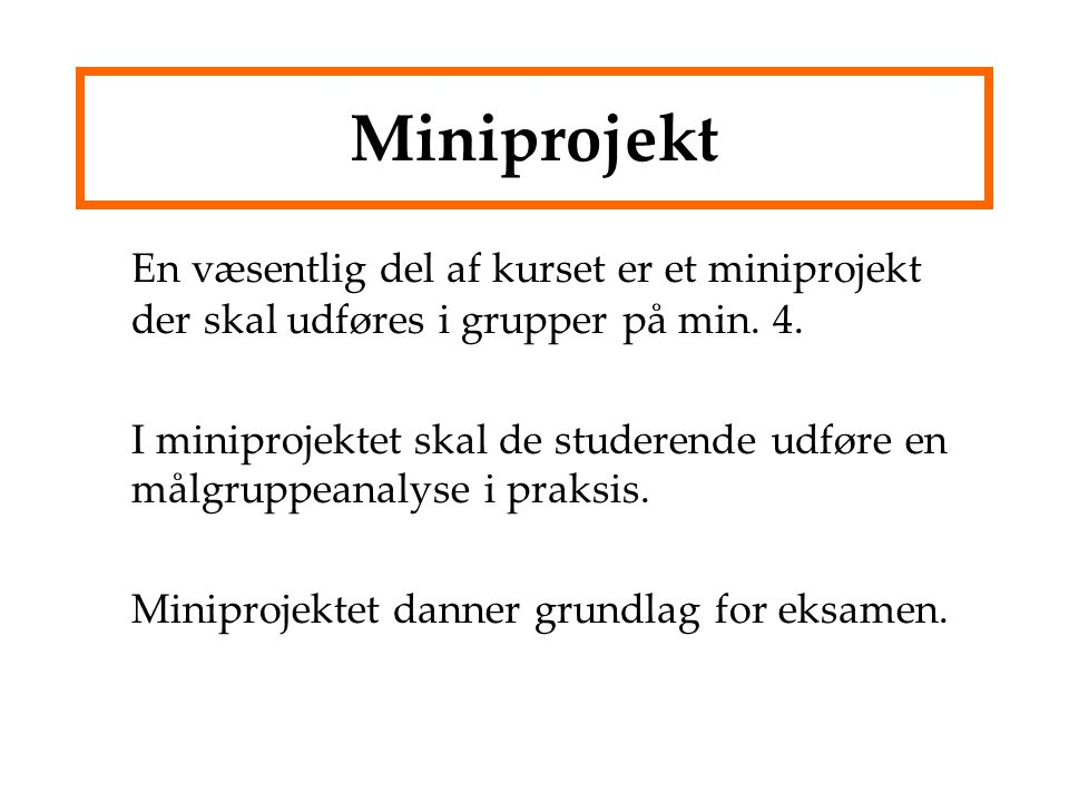 Miniprojekt En væsentlig del af kurset er et miniprojekt der skal udføres i grupper på min. 4.