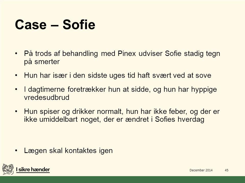 Case – Sofie På trods af behandling med Pinex udviser Sofie stadig tegn på smerter. Hun har især i den sidste uges tid haft svært ved at sove.