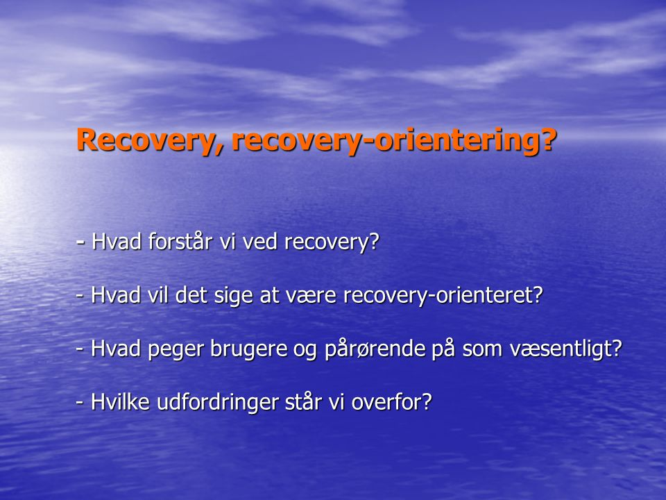 Recovery, recovery-orientering. - Hvad forstår vi ved recovery