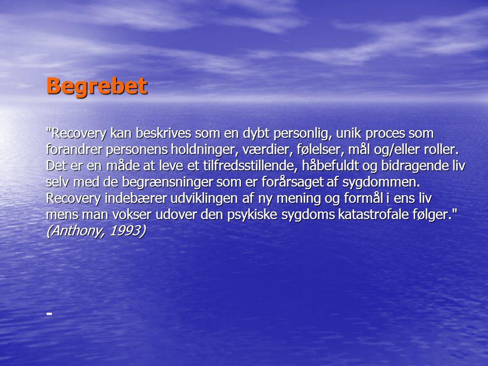 Begrebet Recovery kan beskrives som en dybt personlig, unik proces som forandrer personens holdninger, værdier, følelser, mål og/eller roller.