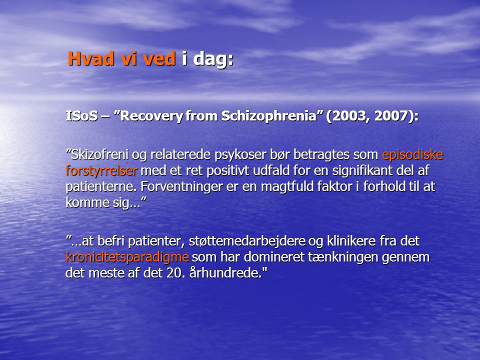 Hvad vi ved i dag: ISoS – Recovery from Schizophrenia (2003, 2007):