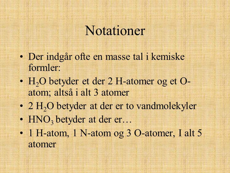 Notationer Der indgår ofte en masse tal i kemiske formler: