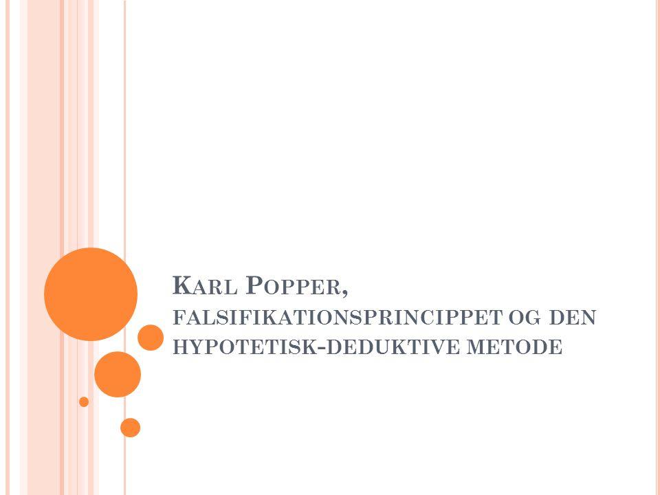 Karl Popper, falsifikationsprincippet og den hypotetisk-deduktive metode