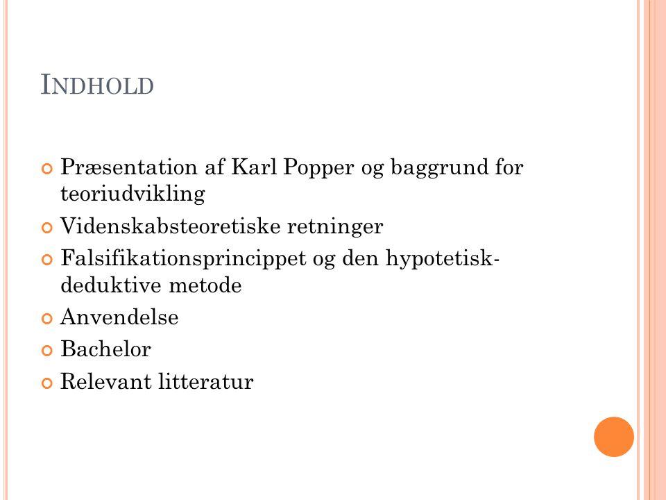 Indhold Præsentation af Karl Popper og baggrund for teoriudvikling