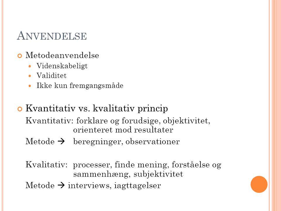 Anvendelse Kvantitativ vs. kvalitativ princip Metodeanvendelse