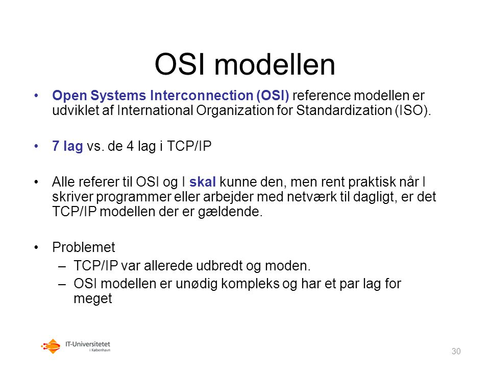 OSI modellen Open Systems Interconnection (OSI) reference modellen er udviklet af International Organization for Standardization (ISO).
