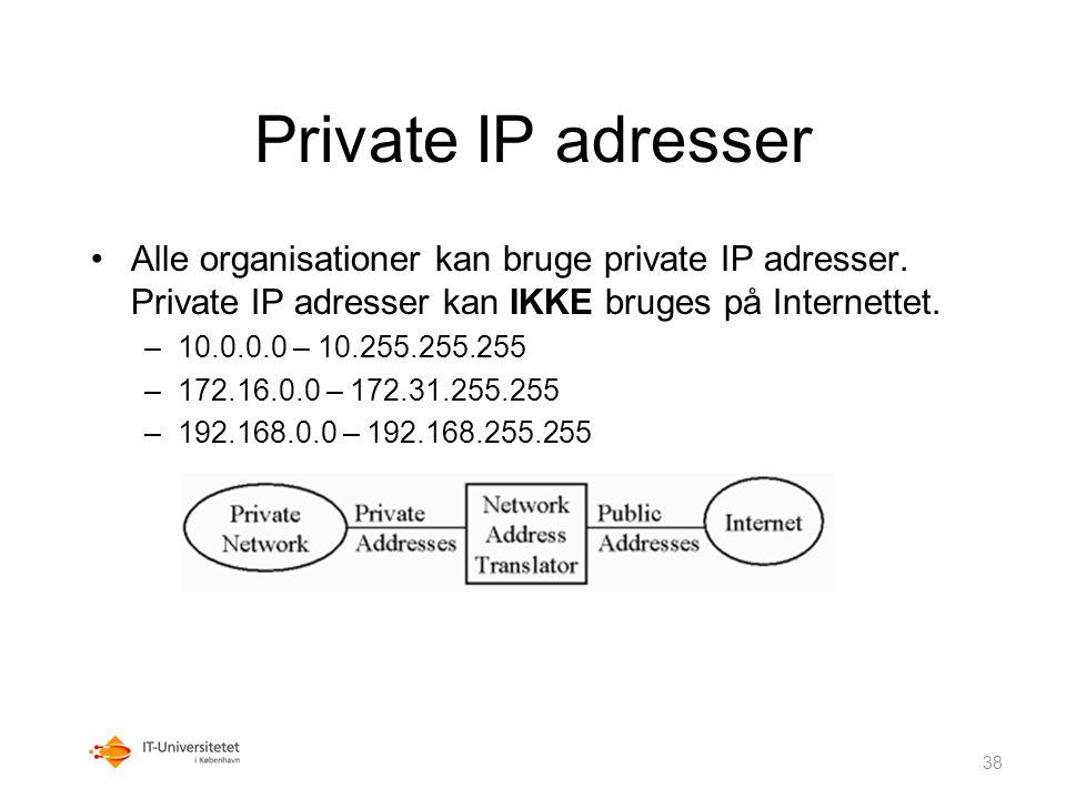 Private IP adresser Alle organisationer kan bruge private IP adresser. Private IP adresser kan IKKE bruges på Internettet.