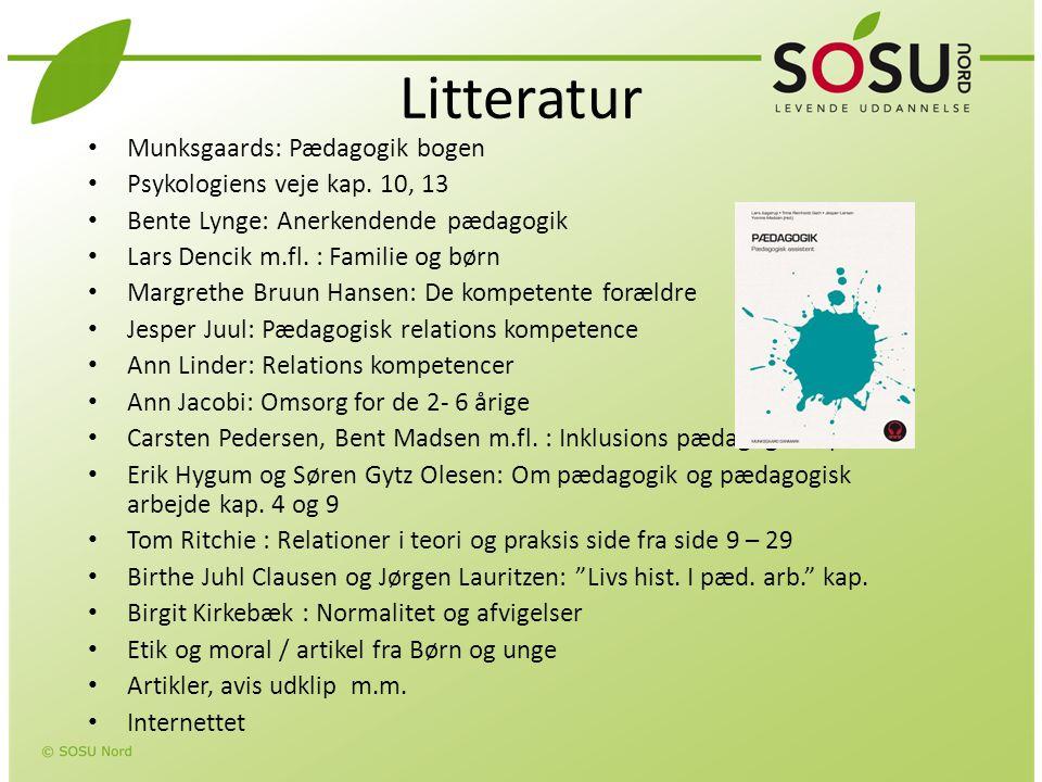 Litteratur Munksgaards: Pædagogik bogen Psykologiens veje kap. 10, 13